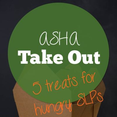 ASHA Takeout: 5 Treats for Hungry SLPs