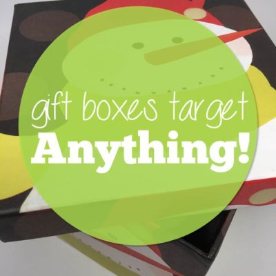 Gift Boxes to Target….Anything!