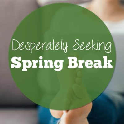 Desperately Seeking Spring Break
