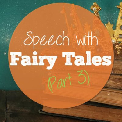 Fairy Tales in Speech Part 3: Goldilocks, Little Red and Jack and the Beanstalk
